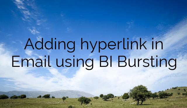 Adding hyperlink in Email using BI Bursting