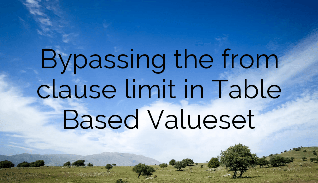 Bypass the FROM Clause limit in Table based Valueset