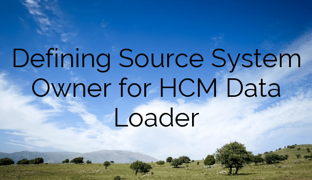 Defining Source System Owner for HCM Data Loader