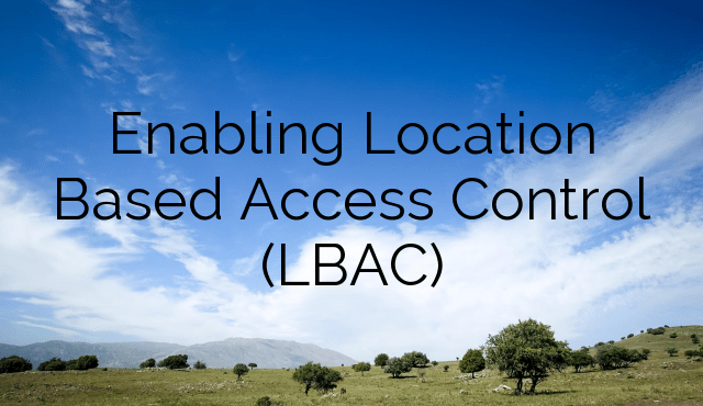 Enabling Location Based Access Control (LBAC)