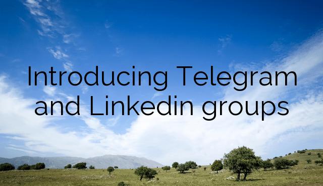 Introducing Telegram and Linkedin groups