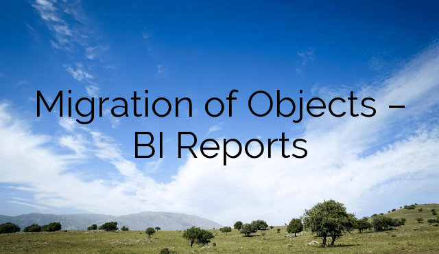Migration of Objects – BI Reports