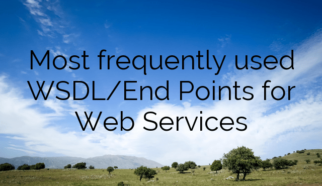 Most frequently used WSDL/End Points for Web Services