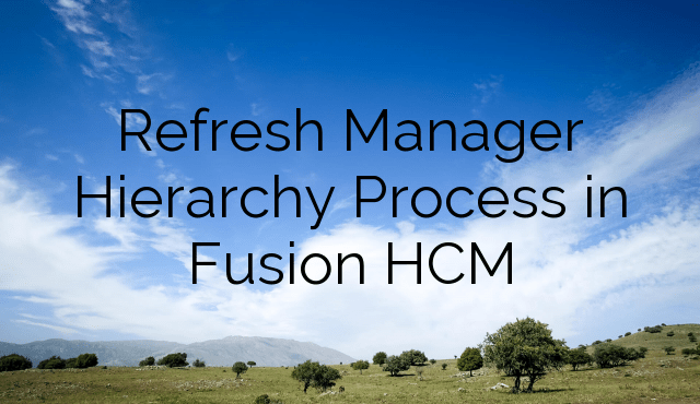 Refresh Manager Hierarchy Process in Fusion HCM