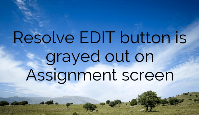 Resolve EDIT button is grayed out on Assignment screen