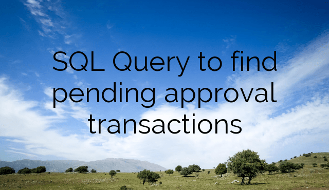 SQL Query to find pending approval transactions from Workflow tables