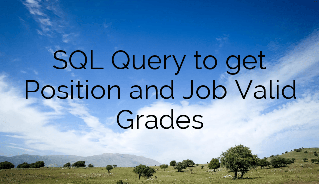 SQL Query to get Position and Job Valid Grades