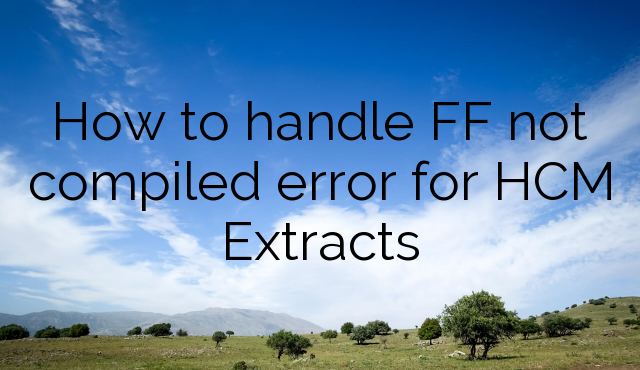 How to handle FF not compiled error for HCM Extracts