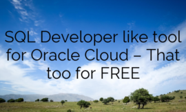 SQL Developer like Tool for Oracle Cloud – That too for FREE