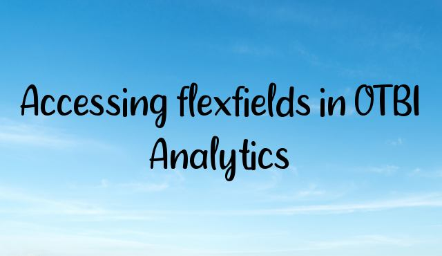 Accessing flexfields in OTBI Analytics