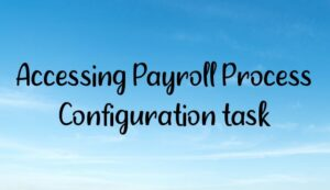 Read more about the article Accessing Payroll Process Configuration task