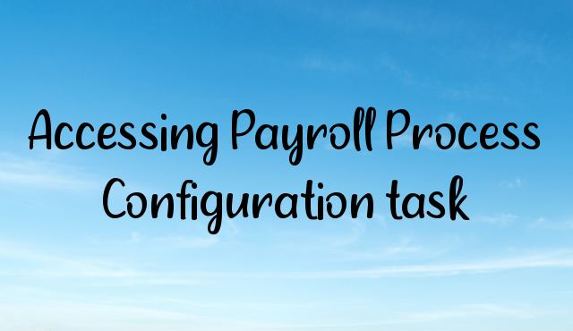 Accessing Payroll Process Configuration task