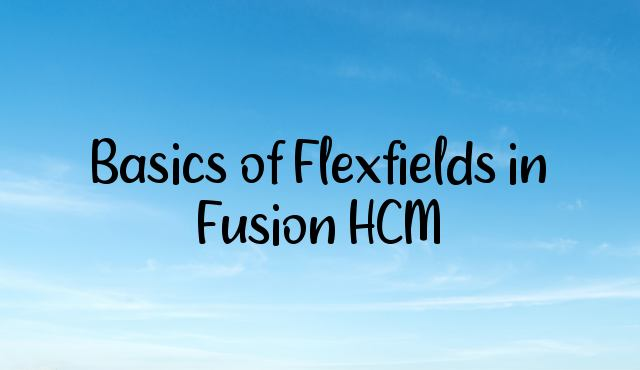 You are currently viewing Basics of Flexfields in Fusion HCM