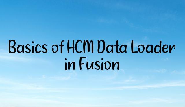 Basics of HCM Data Loader in Fusion