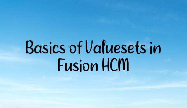Basics of Valuesets in Fusion HCM