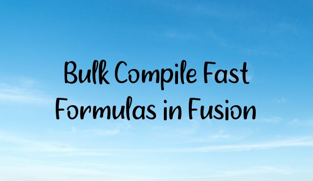 You are currently viewing Bulk Compile Fast Formulas in Fusion