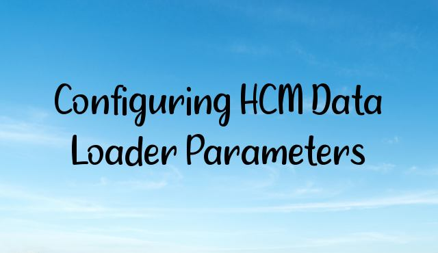 Configuring HCM Data Loader Parameters