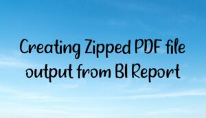 Creating Zipped PDF file output from BI Report