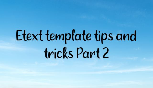 Etext template tips and tricks Part 2