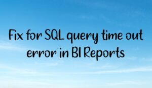 Fix for SQL query time out error in BI Reports