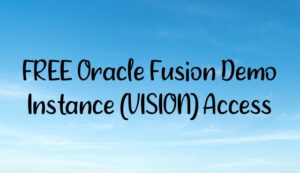 Read more about the article FREE Oracle Fusion Demo Instance (VISION) Access