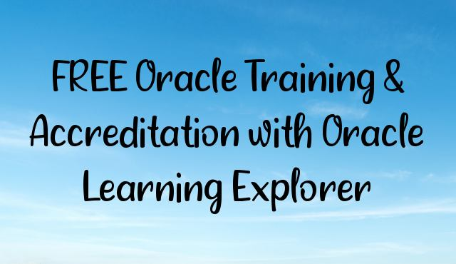 You are currently viewing FREE Oracle Training & Accreditation with Oracle Learning Explorer
