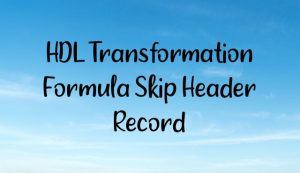 Read more about the article HDL Transformation Formula Skip Header Record