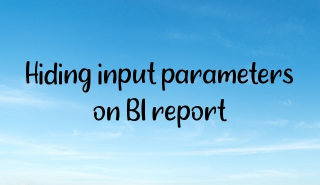 Hiding input parameters on BI report