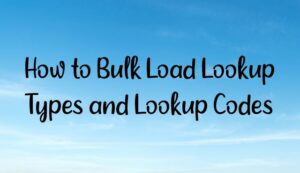 How to Bulk Load Lookup Types and Lookup Codes