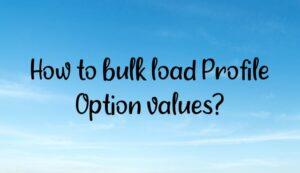 How to bulk load Profile Option values?
