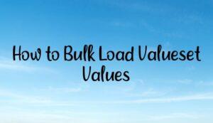 How to Bulk Load Valueset Values