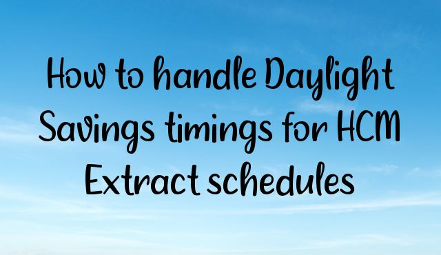 How to handle Daylight Savings timings for HCM Extract schedules