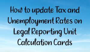 Read more about the article How to update Tax and Unemployment Rates on Legal Reporting Unit Calculation Cards