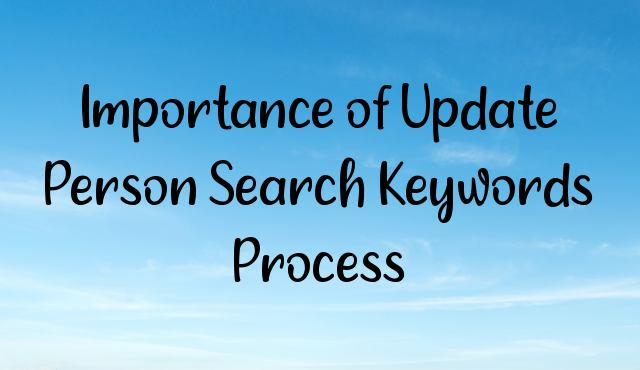 Importance of Update Person Search Keywords Process