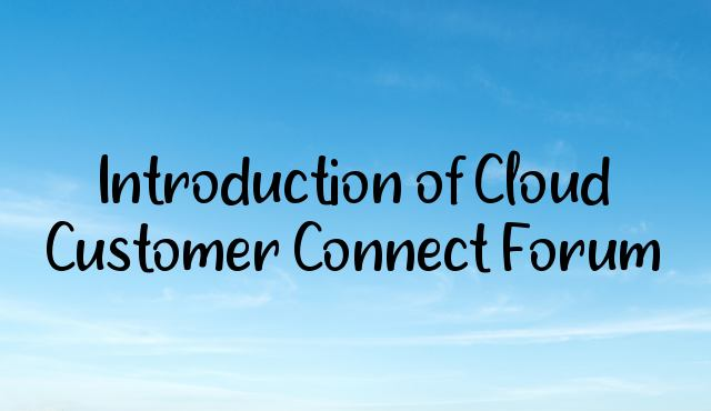 Introduction of Cloud Customer Connect Forum