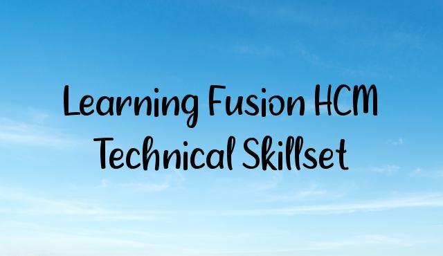 Learning Fusion HCM Technical Skillset