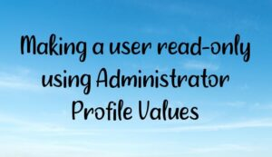 Making a user read-only using Administrator Profile Values