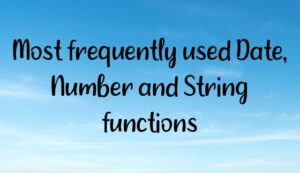 Most frequently used Date, Number and String functions
