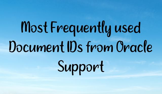 Most Frequently used Document IDs from Oracle Support