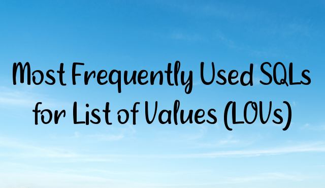 Most Frequently Used SQLs for List of Values (LOVs)