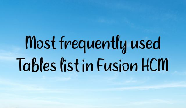 You are currently viewing Most frequently used Tables list in Fusion HCM