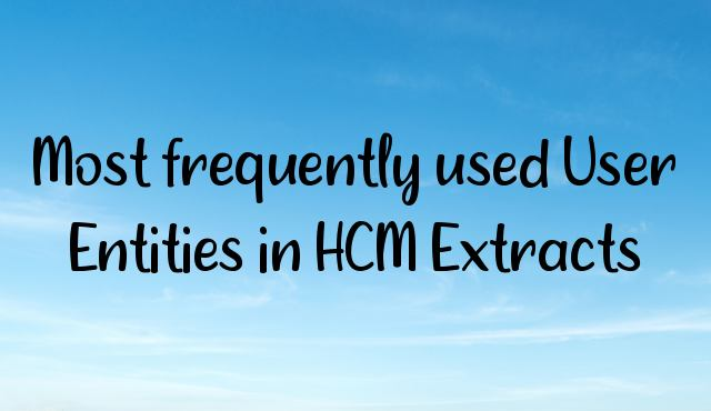 Most frequently used User Entities in HCM Extracts