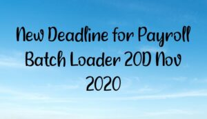 New Deadline for Payroll Batch Loader 20D Nov 2020