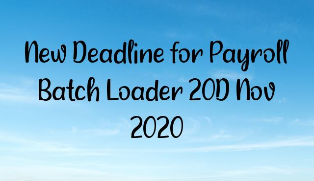 New Deadline for Payroll Batch Loader 20D Nov 2020