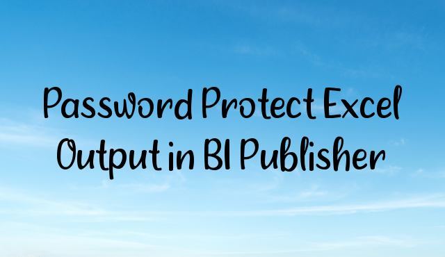 You are currently viewing Password Protect Excel Output in BI Publisher