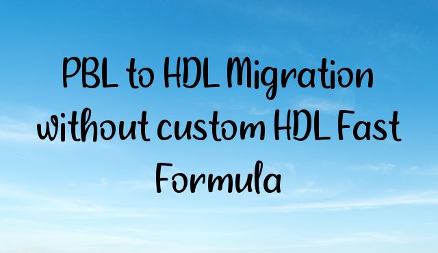 PBL to HDL Migration without custom HDL Fast Formula