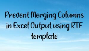 Prevent Merging Columns in Excel Output using RTF template