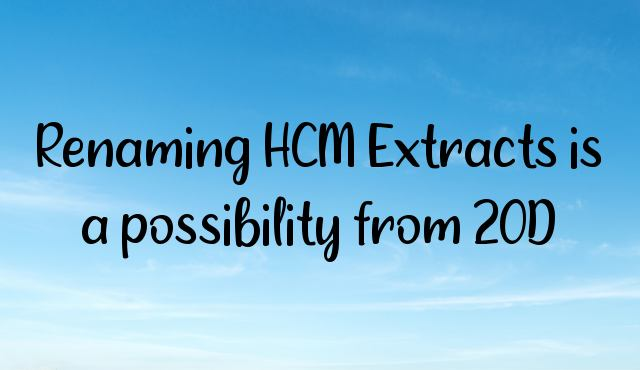 Renaming HCM Extracts is a possibility from 20D