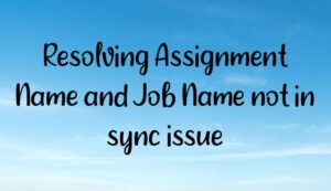 Resolving Assignment Name and Job Name not in sync issue