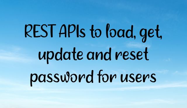 REST APIs to load, get, update and reset password for users
